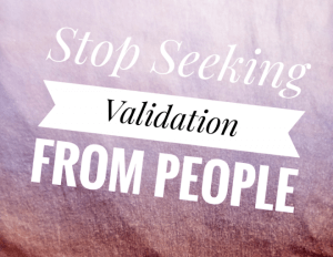 Image of stop seeking validation from people